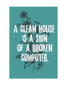 Who cleans the house anyways!