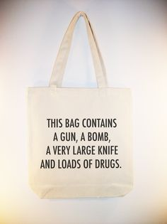 Gun, Bomb, Knife & Drugs quote on Canvas tote with shoulder strap - other sizes font colors available. $10.00, via Etsy.