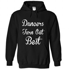Dancers Turn Out Best - #food gift #college gift. BEST BUY => https://www.sunfrog.com/Sports/Dancers-Turn-Out-Best-9312-Black-35007102-Hoodie.html?68278