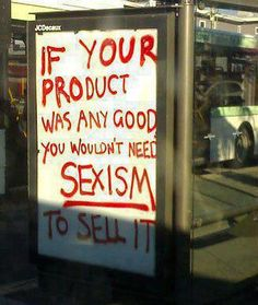 If your product was any good, you wouldn't need sexism to sell it.