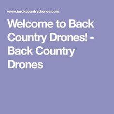 Welcome to Back Country Drones! - Back Country Drones