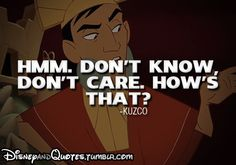 The Emperor's New Groove. This is what I think when people try to gossip with me.