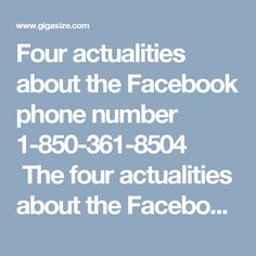 Four actualities about the Facebook phone number 1-850-361-8504  The four actualities about the Facebook Phone Number are mentioned below: 1. The toll-free number includes 11 digits. 2. Unlimited phone extensions to let your telephone system to emerge with your business. 3. Instant money back guarantee if you didn't get the desired Facebook support. 4. The told number 1-850-361-8504 is the freephone service throughout the globe. For more information visit…