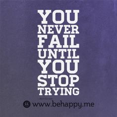 you never fail #behappy
