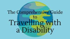 The Comprehensive Guide to Travelling with a Disability – A Disabled Travel Guide