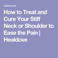 How to Treat and Cure Your Stiff Neck or Shoulder to Ease the Pain   Healdove