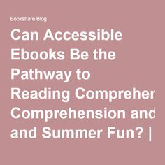 Can Accessible Ebooks Be the Pathway to Reading Comprehension and Summer Fun? | Bookshare Blog