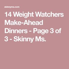 14 Weight Watchers Make-Ahead Dinners - Page 3 of 3 - Skinny Ms.