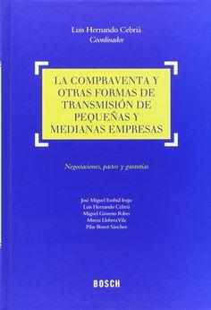 La compraventa y otras formas de transmisión de pequeñas y medianas empresas : negociaciones, pactos y garantías / Luis Hernando Cebriá, coordinador. - 2014