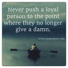 You know you shouldn't have. You had every opportunity to stop and change your ways but you didn't. Oh well...! Too late! You didn't respect my loyalty & now you lost me forever. I no longer give a damn. :)
