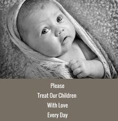 Check out my new PixTeller design! :: Please treat our children with loveevery day