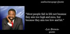 "Les Brown Quote About Failure. ""Most people fail in life not because they aim too high and miss, but because they aim too low and hit."""