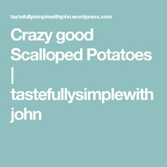 Crazy good Scalloped Potatoes | tastefullysimplewithjohn