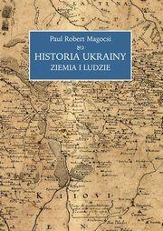 ksiazka tytuł: Historia Ukrainy Ziemia i ludzie autor: Magocsi Paul Robert