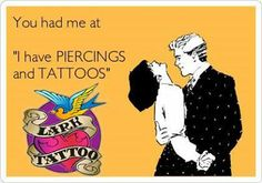 "tattoo funny, you had me at ""I have piercings and tattoos"", lark tattoo, westbury, ny, 11590, info@larktattoo.com"