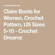 Claire Boots for Women, Crochet Pattern, US Sizes 5-10 - Crochet Dreamz Crochet Slippers, Free Pattern, Crochet Patterns, Boots, Women, Crotch Boots, Crochet Pattern, Sewing Patterns Free, Shoe Boot