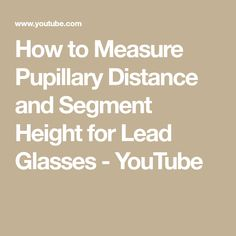 1fe78e3586 How to Measure Pupillary Distance and Segment Height for Lead Glasses