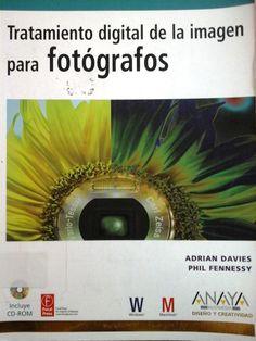 Davies, Adrian. Tratamiento Digital De La Imagen Para Fotógrafos. 1ª ed. Madrid: Anaya Multimedia, 2001. Disponible en la Biblioteca de Ingeniería y Ciencias Aplicadas. (Primer nivel EBLE)
