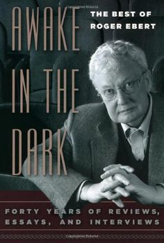 "Awake in the Dark: The Best of Roger Ebert. ""Always alert to trends and defending film as an art form, Ebert never fails to connect with his readers...."" (LJ 8/15/06)"