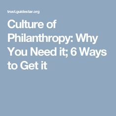 Culture of Philanthropy: Why You Need it; 6 Ways to Get it