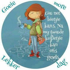 Good Morning Good Night, Good Morning Wishes, Afrikaanse Quotes, Goeie More, Quotes About God, Birthday Wishes, Language, Words, Godly Quotes