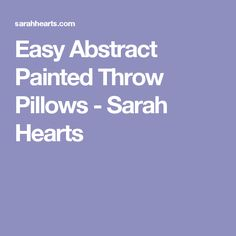 Easy Abstract Painted Throw Pillows - Sarah Hearts