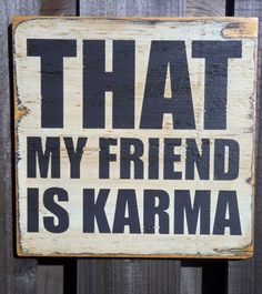 Typography Wood Sign  That My Friend Is Karma Wall by 13pumpkins, $45.00...  How often do I say this to my kids? Almost daily.