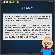 When I'm a bazillionaire, I'm going to invent a technology that provides subtitles for people who don't verbalize clearly.  That's right, for only 3 easy payments of $19.99, the Virtual Subtitle Tech 2000™ (VST2K™) will allow you to never have to ask someone to repeat t