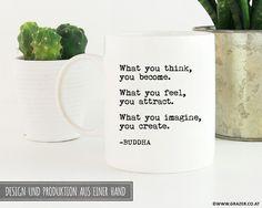 Becher & Tassen - Tasse   What you think you become - ein Designerstück von Dr_Grazer_und_Co bei DaWanda What You Think, Designer, Thinking Of You, How Are You Feeling, Etsy, Mugs, Feelings, Create, Tableware