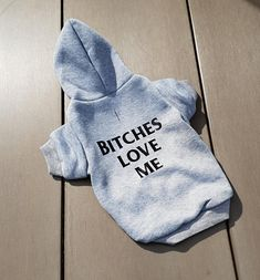 Bitches Love Me Hoodie For Small Dogs, clothes for small dogs, clothes for dachshund, funny clothes for dog, chihuahua sweater shirt