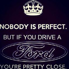 Nobody is perfect. But if you drive a FORD. You're pretty close. I'll always b a ford girl ! Truck Memes, Car Humor, Driving Humor, Ford Diesel, Diesel Trucks, Big Trucks, Ford Trucks, Lifted Trucks, Pickup Trucks
