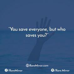 Tag a person who saves you? #raremirror #raremirrorquotes #quotes #like4like #likeforlike #likeforfollow #like4follow #follow #followforfollow #life #lifequotes #truth #truthquotes #save #everyone #who #saves