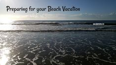 Preparing for your Beach vacation - tips and suggestions for your next beach vacation