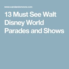 13 Must See Walt Disney World Parades and Shows