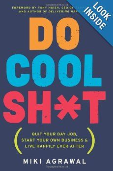 Do Cool Sh*t: Quit Your Day Job, Start Your Own Business, and Live Happily Ever After: Miki Agrawal