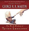 """The Wit and Wisdom of Tyrion Lannister by George R. R. Martin: The perfect gift for fans of George R. R. Martin's A Song of Ice and Fire novels and HBO's Game of Thrones: a collection of wicked one-liners from the incomparable Imp of Casterly Rock, fully illustrated by Jonty Clark! """"My mind is my weapon. My..."""