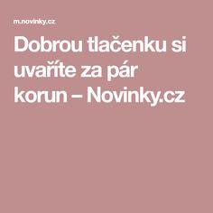 Dobrou tlačenku si uvaříte za pár korun– Novinky.cz