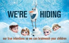 "Other Agendas ""Frozen"" Is Subtly Forcing Into Your Child's Brain --this is funny"
