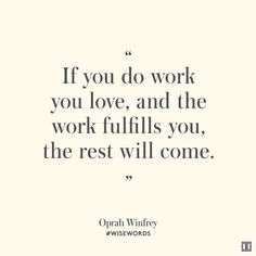"""If you do work you love, and the work fulfills you, the rest will come."" —Oprah Winfrey #WiseWords"
