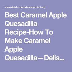 Best Caramel Apple Quesadilla Recipe-How To Make Caramel Apple Quesadilla—Delish.com