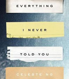 Everything I Never Told You Review by Celeste Ng.  Wonderful!