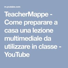TeacherMappe - Come preparare a casa una lezione multimediale da utilizzare in classe - YouTube