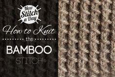 http://newstitchaday.com/how-to-knit-the-bamboo-stitch/