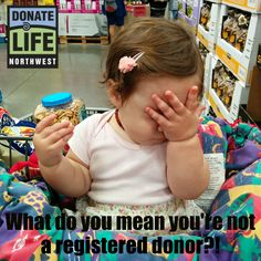 You don't want to make a baby cry, do you? Register to be an organ, eye, and tissue donor at www.donatelifenw.org! #donatelife #organdonation #facepalm #prettybaby