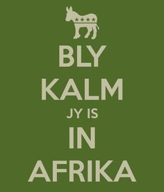 BLY KALM JY IS IN AFRIKA