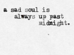 a sad soul is always up past midnight