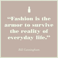 Relevant. #fashion #quotes #armor #reality #quote #by #famous #photographer #billcunningham #fashionquotes #instaquotes #quote #fashionquote