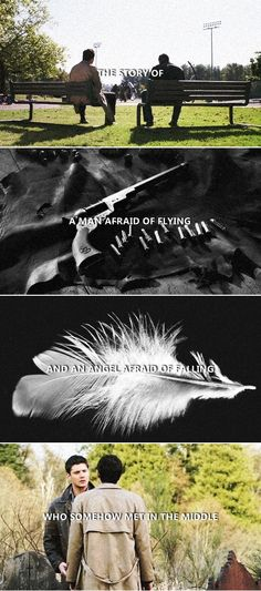 Dean + Castiel: The story of a man afraid of flying and an angel afraid of falling who somehow met in the middle. #spn #destiel