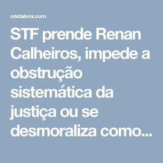 STF prende Renan Calheiros, impede a obstrução sistemática da justiça ou se desmoraliza como instituição