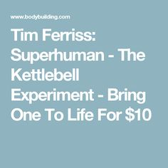 Tim Ferriss: Superhuman - The Kettlebell Experiment - Bring One To Life For $10